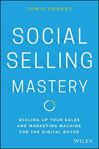 Social Selling Mastery: Scaling Up Your Sales and Marketing Machine for the Digital Buyer (Best Way To Find Sales Reps)