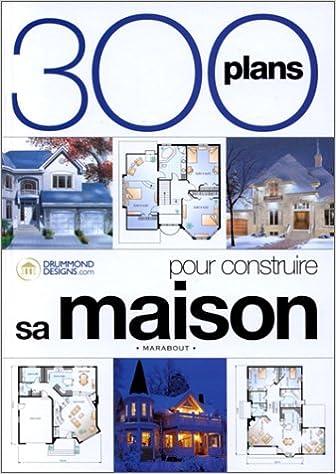 300 plans pour construire votre maison collectif 9782501035187 amazoncom books - Un Plan Pour Construire Une Maison