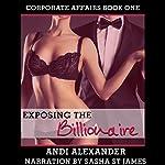Exposing the Billionaire: Corporate Affairs, Book 1 | Andi Alexander