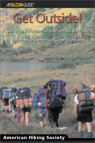 Download Get Outside!: A Guide to Volunteer Opportunities and Working Vacations in America's Great Outdoors pdf