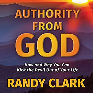 Authority from God: How and Why You Can Kick the Devil Out of Your Life Hörbuch