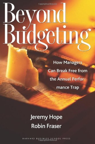 Beyond Budgeting: How Managers Can Break Free from the Annual Performance Trap by Jeremy Hope (2003-04-11)