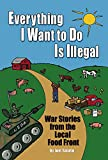 img - for Everything I Want To Do Is Illegal: War Stories from the Local Food Front book / textbook / text book