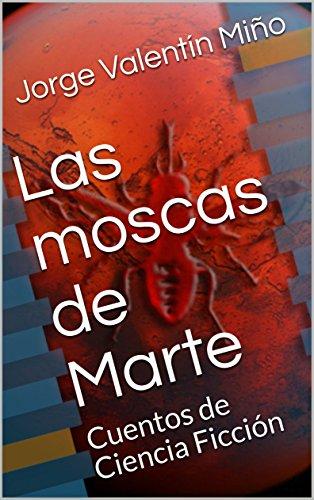Las moscas de Marte: Cuentos de Ciencia Ficción (Spanish Edition) by [Pazmino