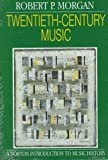 Twentieth-Century Music: A History of Musical Style in Modern Europe and America (The Norton Introduction to Music History)