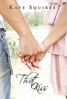 That Kiss: (Book 1 of 2) (That Kiss, That Promise) by [Squires, Kate]