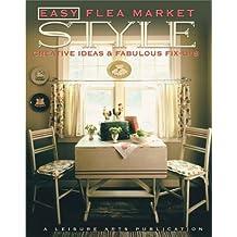 Easy Flea Market Style: Creative Ideas & Fabulous Fix-Ups