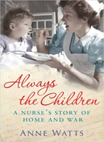 Always the Children: A Nurses Story of Home and War