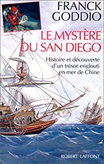 Le mystère du San Diego : histoire et découverte d'un trésor englouti en Mer de Chine, Goddio, Franck