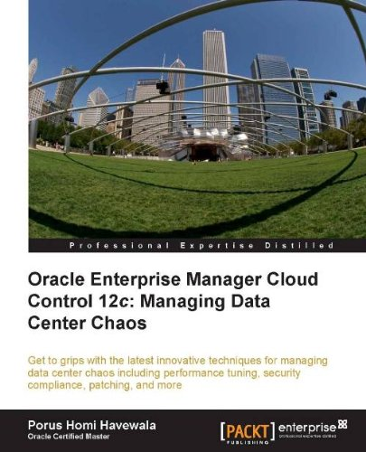 Oracle Enterprise Manager Cloud Control 12c: Managing Data Center Chaos Pdf