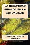 img - for la seguridad privada en la actualidad by jose martin sosa granados (2015-10-10) book / textbook / text book