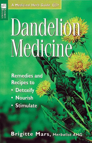 Dandelion Medicine: Remedies and Recipes to Detoxify, Nourish, Stimulate (Storey Medicinal Herb Guide)