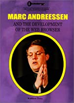 Marc Andreessen and the Development of the Web Browser (Unlocking the Secrets of Science)
