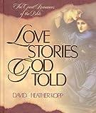 Love Stories God Told, David Kopp and Heather Kopp, 1565078233