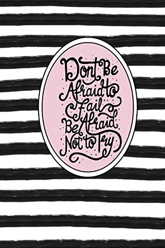 Don't Be Afraid to Fail, Be Afraid Not to Try: Dot Grid Bullet Planner for Busy Moms. Turn Your Chaos Into Calm. Black and White Stripes