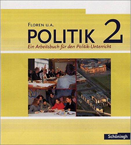 Floren u.a. Politik - Arbeitsbücher für den Politikunterricht: Band 2