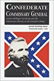img - for Confederate Commissary General: Lucius Bellinger Northrop and the Subsistence Bureau of the Southern Army book / textbook / text book