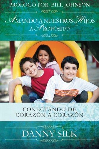 Amando A Nuestros Hijos A Proposito: Conectando de Corazon a Corazon (Spanish Edition) [Danny Silk] (Tapa Blanda)