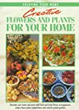 Creative Flowers and Plants for Your Home (Creating Your Home Series)