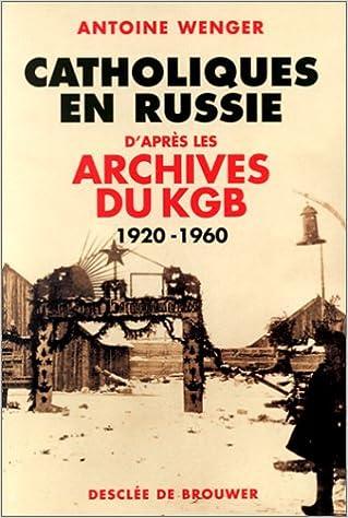 Lire Catholiques en Russie : D'après les archives du KGB 1920-1960 pdf