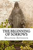 The Beginning of Sorrows, Heather Epperson, 1479309834