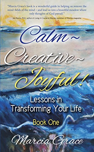 Calm, Creative, Joyful!: Lessons in Transforming Your Life