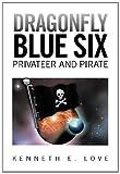 Dragonfly Blue Six, Kenneth E. Love, 147977880X