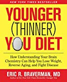 Younger (Thinner) You Diet: How Understanding Your Brain Chemistry Can Help You Lose Weight, Reverse Aging, and Fight Disease
