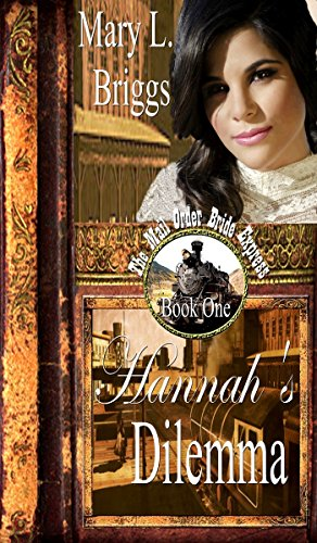Mail Order Bride: Hannah's Dilemma: A Clean Western Historical Romance (The Mail Order Bride Express Book 1)