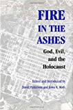 img - for Fire in the Ashes: God, Evil, and the Holocaust (Pastora Goldner Series) book / textbook / text book