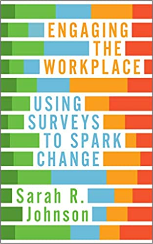 engaging the workplace using surveys to spark change sarah r