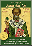 The Story of Saint Patrick: Patrick's Confession, with his Life and Acts (Illustrated)