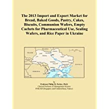 The 2013 Import and Export Market for Bread, Baked Goods, Pastry, Cakes, Biscuits, Communion Wafers, Empty Cachets for Pharmaceutical Use, Sealing Wafers, and Rice Paper in Ukraine