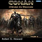 L'Heure du Dragon (Conan le Cimmérien 3) | Robert Ervin Howard