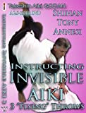 Instructing INVISIBLE AIKI Volume 3: Throws from TAKESHIN Aiki-ju-jutsu GODAN by Shihan Tony Annesi