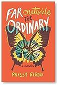 Far Outside the Ordinary: A Memoir