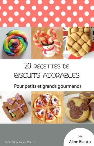 20 recettes de biscuits adorables: Pour petits et grands gourmands (Recettes en folie) (Volume 3) (French Edition)