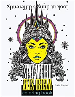 stay weird stay weird coloring book look at things differently stay weird coloring books volume 2 - Weird Coloring Books