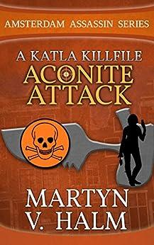 Aconite Attack - A Katla KillFile (Amsterdam Assassin Series) by [Halm, Martyn V.]