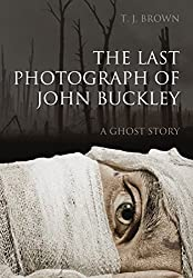 The Last Photograph of John Buckley: A Ghost Story