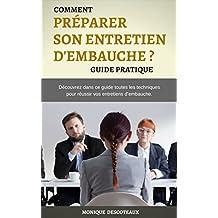 Comment Préparer son Entretien d'Embauche: Découvrez dans ce guide toutes les techniques pour réussir vos entretiens d'embauche. (French Edition)