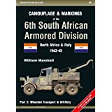 Camouflage & Markings of the 6th South African Armored Division: North Africa & Italy 1943-45: Part 2: Wheeled Transport & Artillery