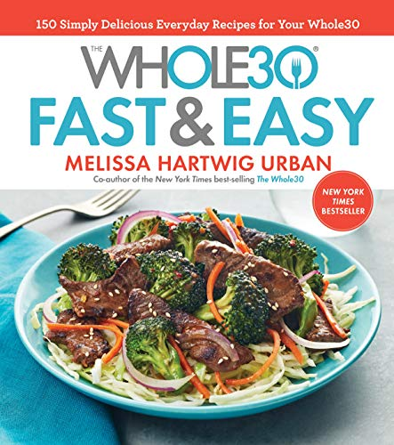 The Whole30 Fast & Easy Cookbook: 150 Simply Delicious Everyday Recipes for Your Whole30 (15-2 The Second New Deal Takes Hold)