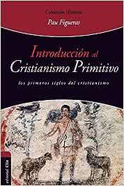 INTRODUCCIÓN AL CRISTIANISMO PRIMITIVO: El Espíritu y la Esposa-Los primeros siglos del cristianismo. Historia: Amazon.es: FIGUERAS PALÀ, PAU: Libros