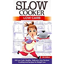 Slow Cooker: Low Carb: 250 Low Carb, Healthy, Delicious, Easy Recipes: Cooking and Recipes for Weight Loss (Slow Cooker Beef, Keto Slow Cooker Cookbook, ... Slow Cooker, Slow Cooker Recipes, Slow C)