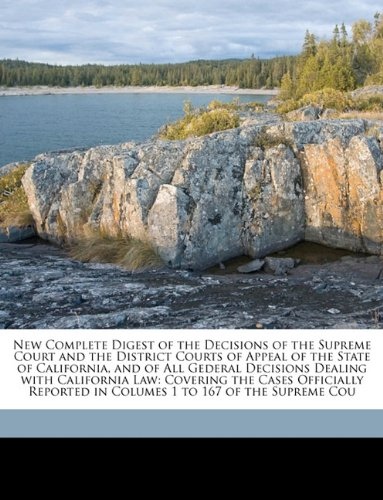 New Complete Digest of the Decisions of the Supreme Court and the District Courts of Appeal of the State of California, and of All Gederal Decisions ... in Columes 1 to 167 of the Supreme Cou pdf epub