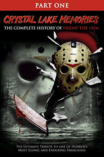 Crystal Lake Memories: The Complete History of Friday the 13th Part -