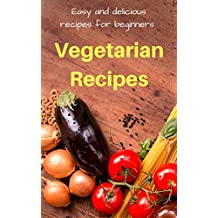 Vegetarian Recipes: Easy and delicious vegetarian recipes for beginners
