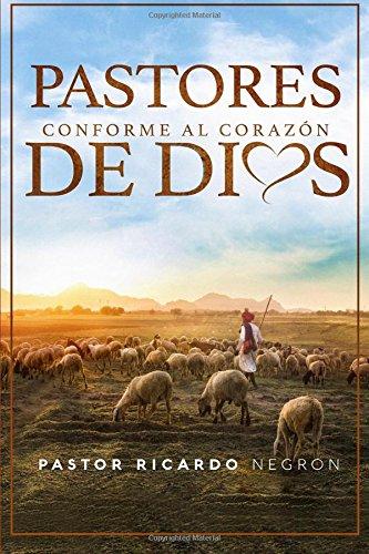 Pastores Conforme al Corazon de Dios (Spanish Edition) [Ricardo Negron] (Tapa Blanda)