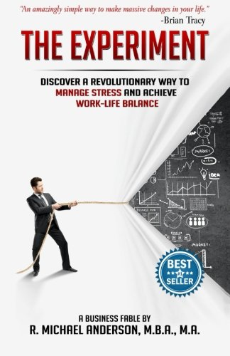 The Experiment: Discover a Revolutionary Way to Manage Stress and Achieve Work-Life Balance (The Experiments) (Volume 1)